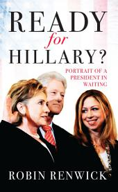 Ready for Hillary?: Portrait of a President in waiting