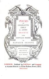 The Works of Charlotte, Emily, and Anne Brontë: Poems of Charlotte, Emily, & Anne Brontë, with cottage poems by Patrick Brontë