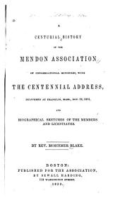 A Centurial History of the Mendon Association of Congregational Ministers: With the Centennial Address, Delivered at Franklin, Mass., Nov. 19, L851, and Biographical Sketches of the Members and Licentiates