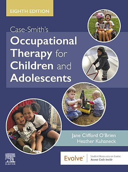 Case Smith s Occupational Therapy for Children and Adolescents   E Book PDF