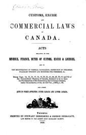 Customs, Excise and Commercial Laws of Canada: Acts Relating to the Revenue, Finance, Duties of Customs, Excise & Licenses, and to the Registration of Vessels, Navigation, Inspection of Steamers, Standard Weights and Bounties for Fisheries, &c. ... and Other Acts in Force Affecting Upper Canada and Lower Canada