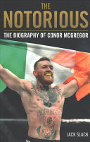 Notorious The Life And Fights Of Conor Mcgregor