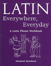 Latin Everywhere, Everyday: A Latin Phrase Workbook