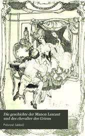 Die geschichte der Manon Lescaut und des chevalier des Grieux