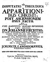 Disp. theol. de apparitionibus Christi post ascensionem ipsius factis