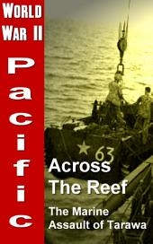 Across The Reef: The Marine Assault of Tarawa: World War 2, Pacific War