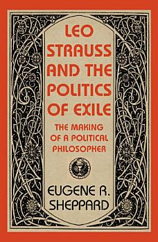 Leo Strauss and the Politics of Exile PDF