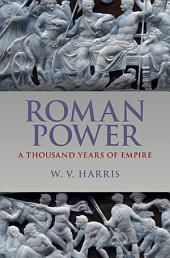 Roman Power: A Thousand Years of Empire