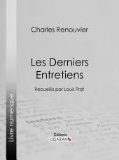 Les Derniers Entretiens: Recueillis par Louis Prat