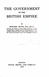 The government of the British Empire: (as at the end of the year 1917) ...