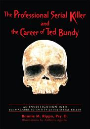 The Professional Serial Killer and the Career of Ted Bundy