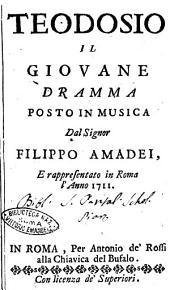 Teodosio il giovane dramma posto in musica dal signor Filippo Amadei, e rappresentato in Roma l'anno 1711