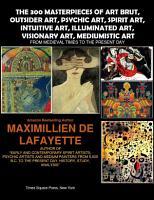 The 300 masterpieces of art brut outsider art psychic art spirit art intuitive art illuminated art mediumistic art PDF