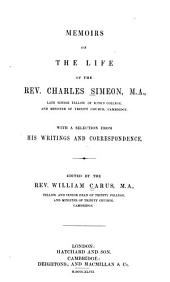 Memoirs of the Life of the Rev. Charles Simeon ...: With a Selection from His Writings and Correspondence
