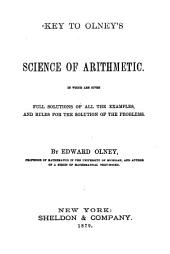Key to the Olney's Science of Arithmetic: In which are Given Full Solutions of All the Examples, and Rules for the Solution of the Problems