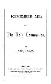 Remember Me: Or, the Holy Communion