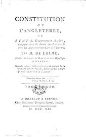 Constitution de l'Angleterre ... Nouvelle édition entièrement revue ... sur la quatrième édition anglaise, etc