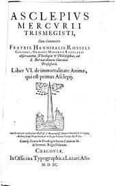 Asclepius: De immortalitate Animae, qui est primus Asclepii, Volume 6