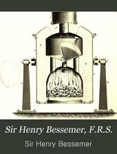 Sir Henry Bessemer, F.R.S.: An Autobiography