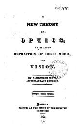 A new theory of optics, as regards refraction of dense media, and vision