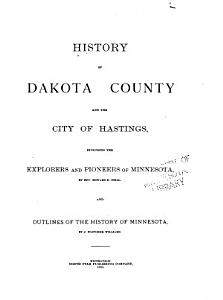 History of Dakota County and the City of Hastings  Including the Explorers and Pioneers of Minnesota PDF