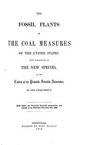 The Fossil Plants of the Coal Measures of the United States: With Descriptions of the New Species, in the Cabinet of the Pottsville Scientific Association