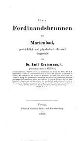 Der Ferdinandsbrunnen zu Marienbad, geschichtlich und physikalisch-chemisch dargestellt, etc