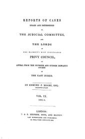 Reports of Cases Heard and Determined by the Judicial Committee and the Lords of His Majesty's Most Honourable Privy Council: On Appeal from the Supreme and Sudder Dewanny Courts in the East Indies, Volume 9