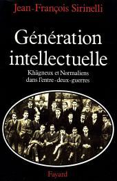 Génération intellectuelle: Khâgneux et Normaliens dans l'entre-deux-guerres