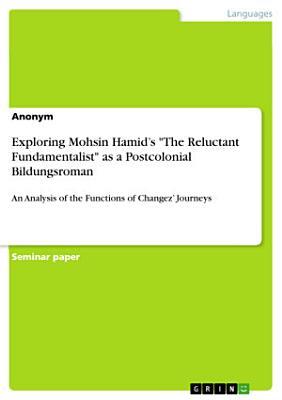 Exploring Mohsin Hamid   s  The Reluctant Fundamentalist  as a Postcolonial Bildungsroman