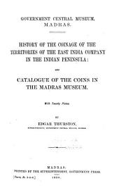 History of the Coinage of the Territories of the East India Company in the Indian Peninsula: and Catalogue of the Coins in the Madras Museum: With Twenty Plates
