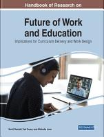 Handbook of Research on Future of Work and Education  Implications for Curriculum Delivery and Work Design PDF