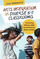 Arts Integration in Diverse K   5 Classrooms PDF
