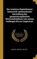 Der Moderne Kapitalismus  Historisch Systematische Darstellung Des Gesamteurop  ischen Wirtschaftslebens Von Seinen Anf  ngen Bis Zur Gegenwart  1 PDF