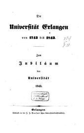 Die Universität Erlangen von 1743 bis 1843: zum Jubiläum der Universität, Band 1