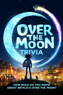 Over The Moon Trivia
