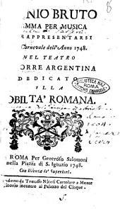 Giunio Bruto dramma per musica da rappresentarsi nel carnevale dell'anno 1748. Nel Teatro di Torre Argentina dedicato alla nobiltà romana