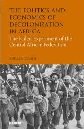 Politics and Economics of Decolonization in Africa: The Failed Experiment of the Central African Federation