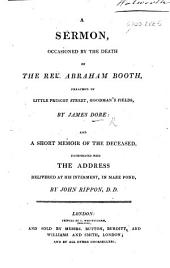 A sermon [on Numb. xxiii. 10], occasioned by the death of A. Booth, preached ... by J. D.: and a short memoir of the deceased, incorporated with the address delivered at his interment, ... by J. Rippon
