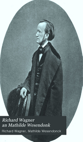 Richard Wagner an Mathilde Wesendonk: Tagebuchblätter und Briefe, 1853-1871