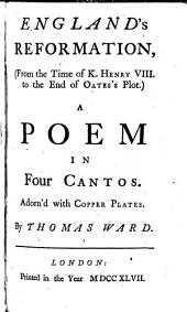 England's Reformation: (from the Time of K. Henry the VIII. to the End of Oates's Plot.) A Poem in Four Cantos, Volumes 1-2