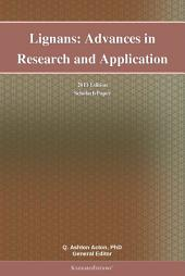 Lignans: Advances in Research and Application: 2011 Edition: ScholarlyPaper