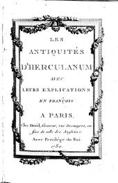 Les Antiquités D'Herculanum: Avec Leurs Explications En François, Volume1