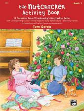 The Nutcracker Activity Book, Book 1: 8 Favorites from Tchaikovsky's Nutcracker Suite
