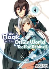 The Magic in this Other World is Too Far Behind! Volume 4