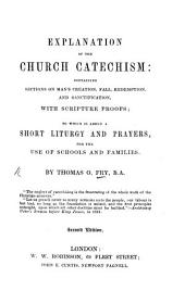Explanation of the Church Catechism:-To which is added a short Liturgy and Prayers. Second edition