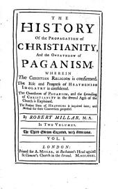 History of the Propagation of Christianity, and the Overthrow of Paganism: Volume 1