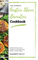 The Ultimate Gastric Sleeve Bariatric Cookbook