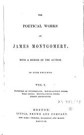 The Poetical Works of James Montgomery: In Six Volumes. Wanderer of Switzerland ; Miscellaneous poems. West Indies ; Miscellaneous poems. Prison amusements