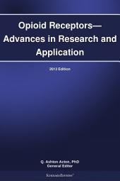Opioid Receptors—Advances in Research and Application: 2013 Edition